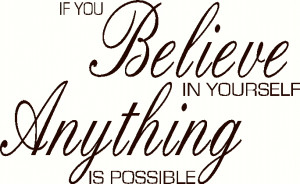If You Believe In Yourself Anything Is Possible. - Belief Quote