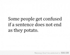 ... accurate, confused, confusion, funny, lol, potato, quote, write, yes