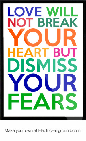 love will not break your heart but dismiss your fears Framed Quote