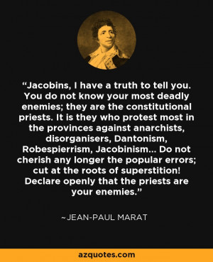 ... ! Declare openly that the priests are your enemies. - Jean-Paul Marat