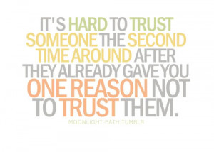 It's hard to trust someone the second time around after they already ...