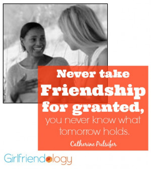 Never take friendship for granted, you never know what tomorrow holds ...