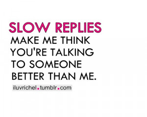 ... jealous #slow #replys #text #quote #relationships #text quote