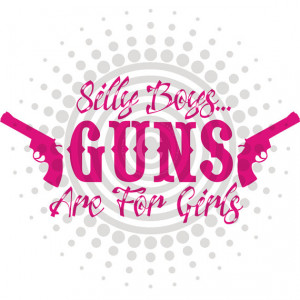 Silly Boys Guns Are For Girls Decal