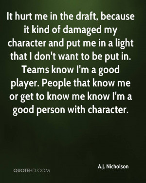 It hurt me in the draft, because it kind of damaged my character and ...