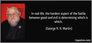 In real life, the hardest aspect of the battle between good and evil ...