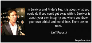 In Survivor and Finder's Fee, it is about what you would do if you ...