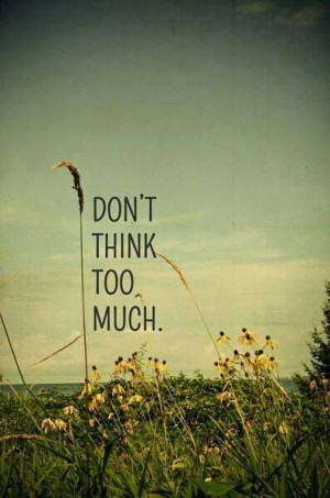 Don't think too much!