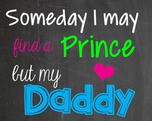 Buy-Someday I Will Find My Prince Charming But My Daddy Will Always ...