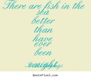 Irish Sayings poster quote - There are fish in the sea better than ...