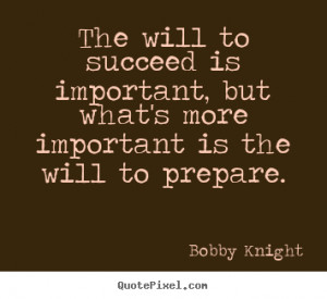 ... important, but what's more.. Bobby Knight greatest motivational quotes