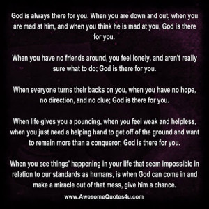 God is always there for you. When you are down and out, when you are ...