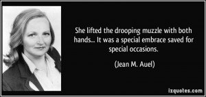 ... It was a special embrace saved for special occasions. - Jean M. Auel