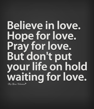 Love Quotes - Believe in love hope for love