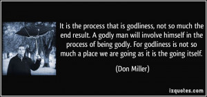 the process that is godliness, not so much the end result. A godly man ...
