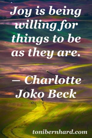 Zen teacher Charlotte Joko Beck was so down to earth. I quote her in ...