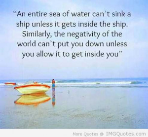 ... Entire Sea Of Water Can't Sink A Ship Unless It Gets Inside The Ship