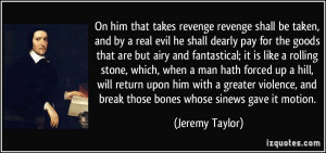 On him that takes revenge revenge shall be taken, and by a real evil ...