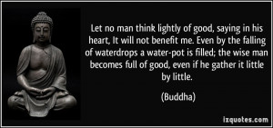 Let no man think lightly of good, saying in his heart, It will not ...