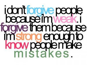 ... forgive another. Sometimes you forgive people simply because you still