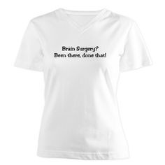 Brain Surgery? BEEN THERE; DONE THAT. Quote tee for brain surgery ...