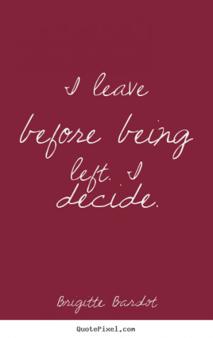 ... picture quotes - I leave before being left. i decide. - Love quote