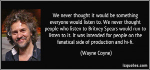More Wayne Coyne Quotes