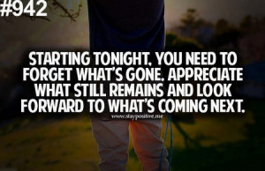 ... Appreciate What Still Remains And Look Forward To What's Coming Next