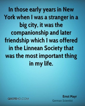 Ernst Mayr - In those early years in New York when I was a stranger in ...