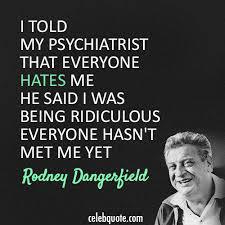 rodney-dangerfield-psychiatrist-quote