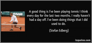 Tennis Player Quotes I've been playing tennis i