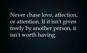 never chase love, affection, or attention...