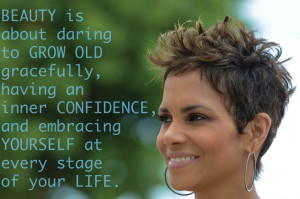 ... the Stars, Aging Can Be Beautiful. #HalleBerry #quote #inspiration