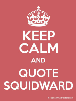 Quote Squidward!