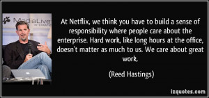 At Netflix, we think you have to build a sense of responsibility where ...