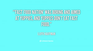 ... was boring and aimed at yuppies, and yuppies don't eat fast food