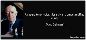 superb tenor voice, like a silver trumpet muffled in silk. - Alec ...