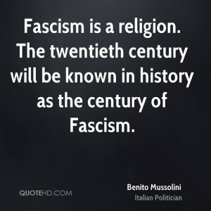 Fascism is a religion. The twentieth century will be known in history ...