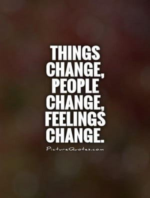 Change Quotes People Change Quotes Life Changes Quotes Things Change ...