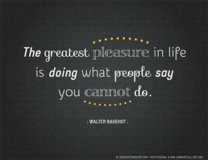 quote} The greatest pleasure in life is…