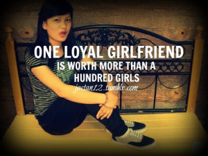 one loyal girlfriend, worth thousends girls ture quotes swag