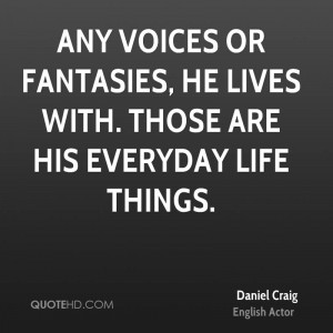daniel-craig-daniel-craig-any-voices-or-fantasies-he-lives-with-those ...
