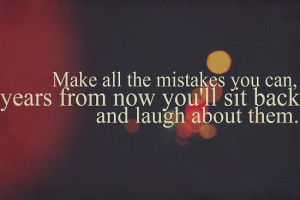 ... Years From Now You'll Sit Back and Laugh About Them ~ Laughter Quote