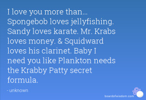 Showing Gallery For I Love You Like Spongebob Loves Jellyfishing Quote