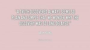 truth discovered always seems so plain and simple that we wonder why ...