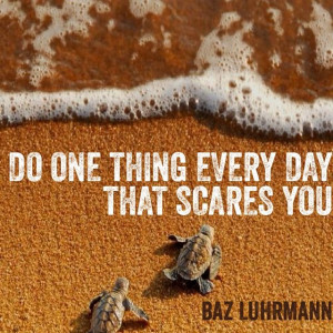Do one thing every day that #scares you - Baz #Luhrmann #quote https ...