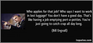 ? Who says I want to work in lost luggage? You don't have a good day ...