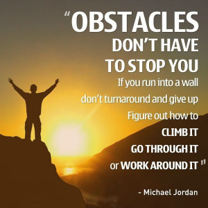 Don't let any one obstacle be the end of your journey. Work through it ...