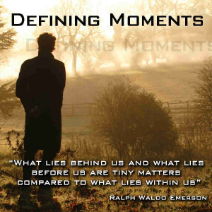 Defining Moments...strengthen you