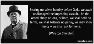 ourselves humbly before God... we await undismayed the impending ...